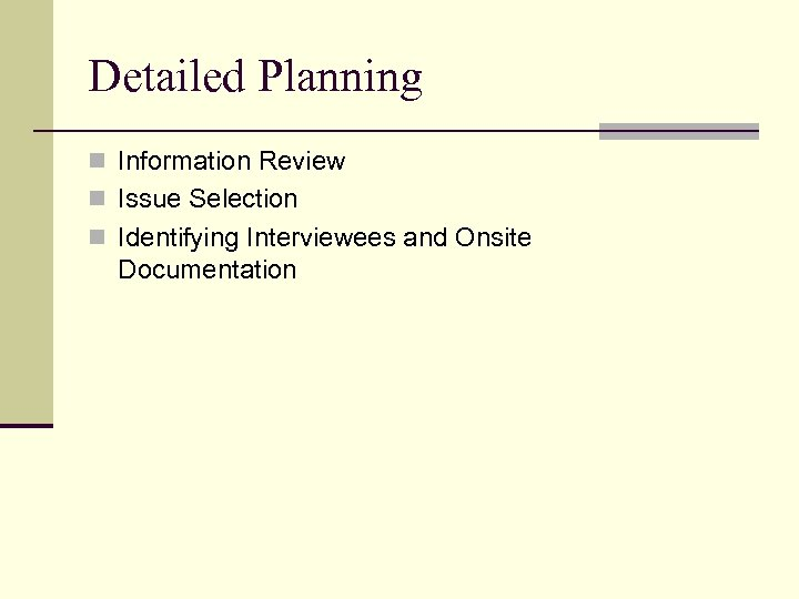 Detailed Planning n Information Review n Issue Selection n Identifying Interviewees and Onsite Documentation