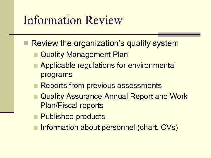 Information Review the organization's quality system n Quality Management Plan n Applicable regulations for