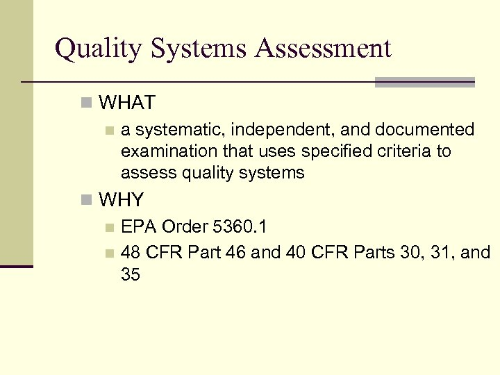Quality Systems Assessment n WHAT n a systematic, independent, and documented examination that uses