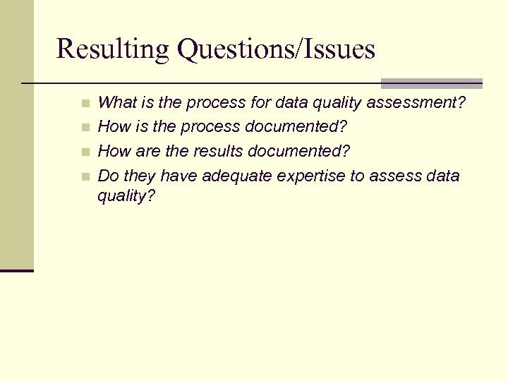 Resulting Questions/Issues n n What is the process for data quality assessment? How is