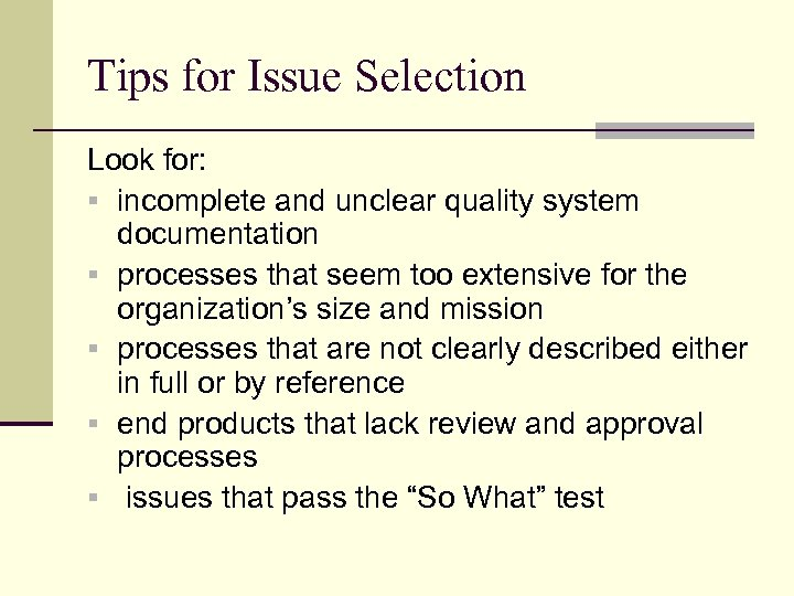 Tips for Issue Selection Look for: § incomplete and unclear quality system documentation §