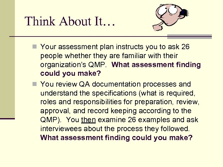 Think About It… n Your assessment plan instructs you to ask 26 people whether