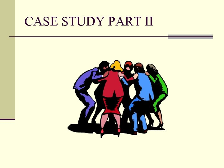 CASE STUDY PART II