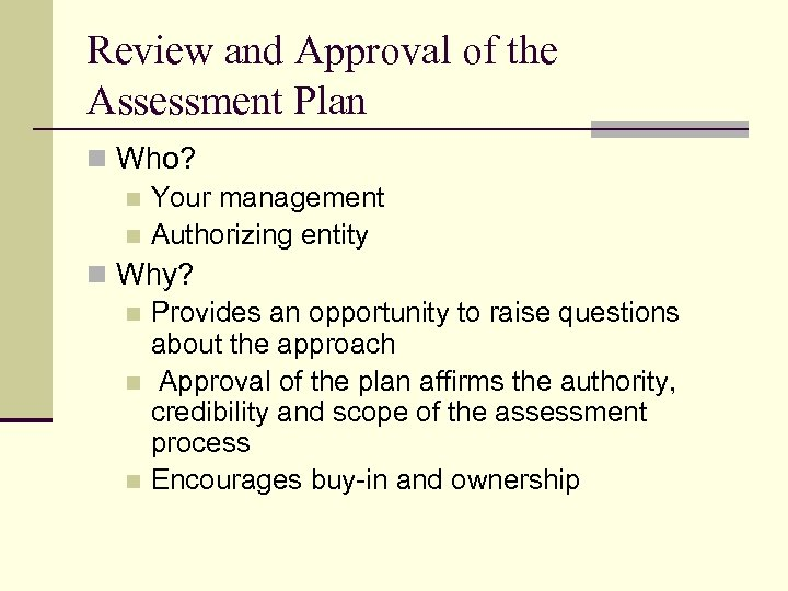 Review and Approval of the Assessment Plan n Who? n Your management n Authorizing