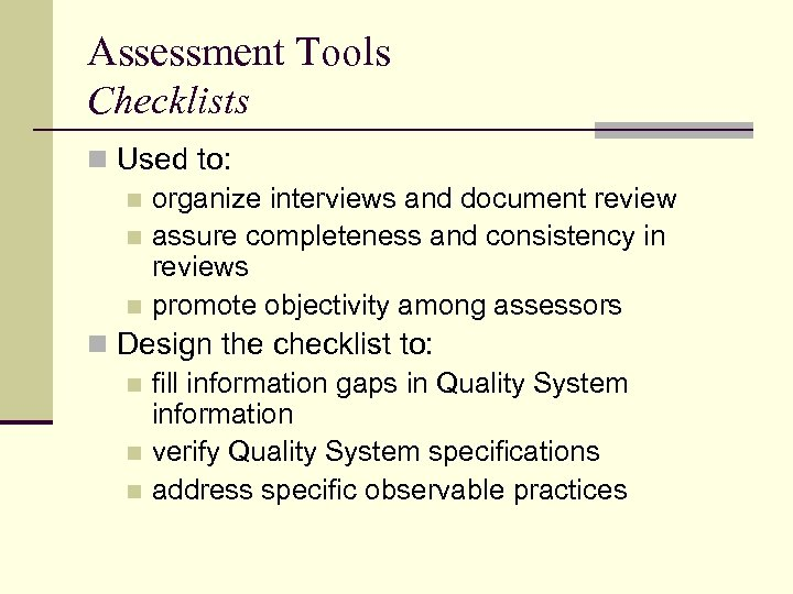 Assessment Tools Checklists n Used to: n organize interviews and document review n assure