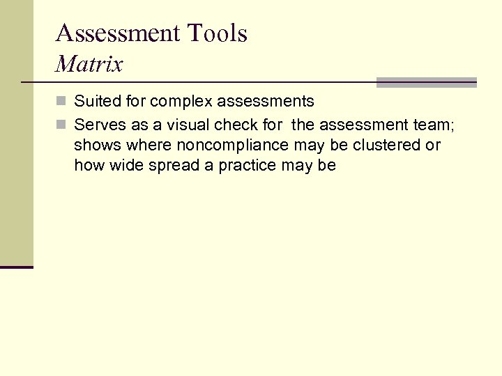 Assessment Tools Matrix n Suited for complex assessments n Serves as a visual check