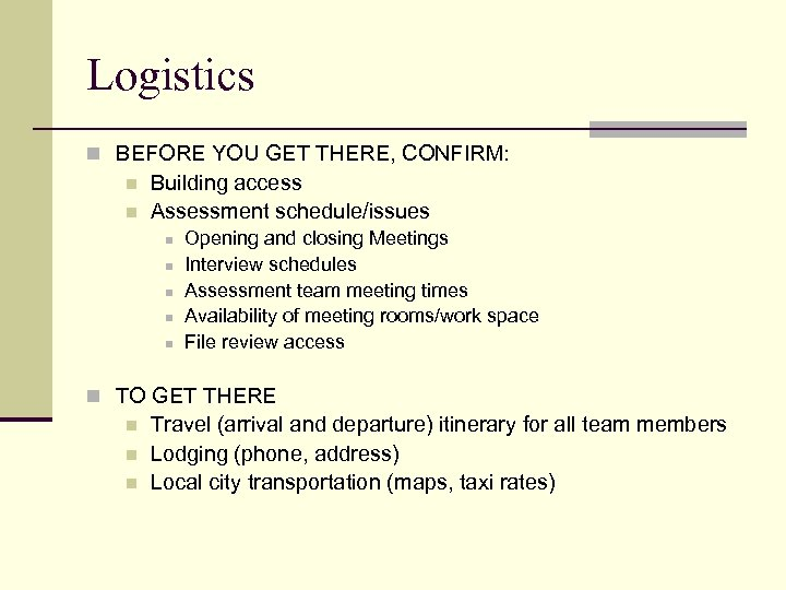 Logistics n BEFORE YOU GET THERE, CONFIRM: n n Building access Assessment schedule/issues n