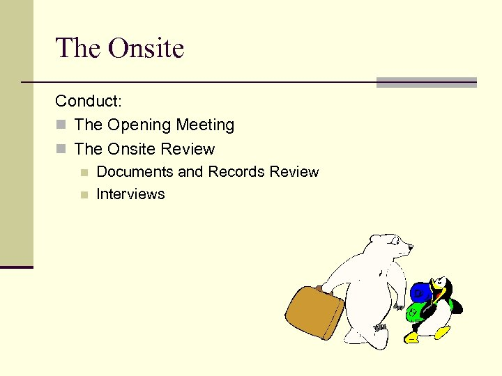 The Onsite Conduct: n The Opening Meeting n The Onsite Review n n Documents