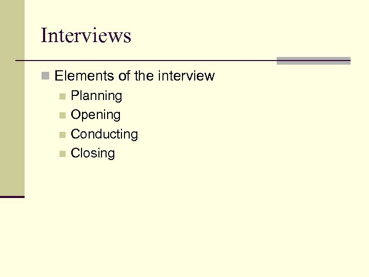 Interviews n Elements of the interview n Planning n Opening n Conducting n Closing