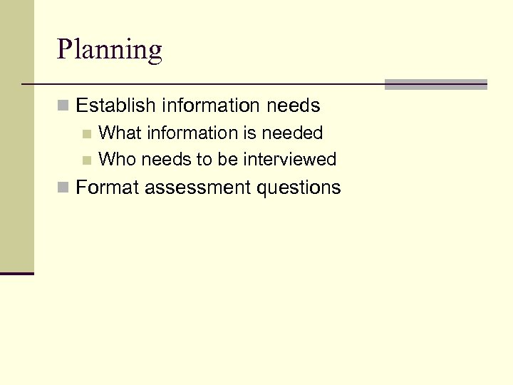 Planning n Establish information needs n What information is needed n Who needs to