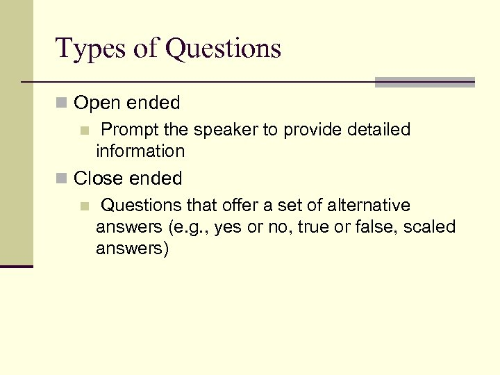 Types of Questions n Open ended n Prompt the speaker to provide detailed information