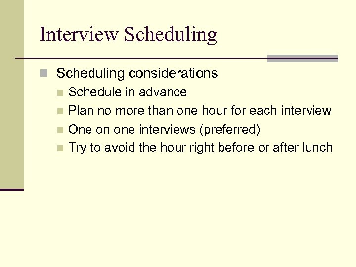 Interview Scheduling n Scheduling considerations n Schedule in advance n Plan no more than