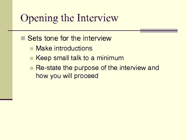 Opening the Interview n Sets tone for the interview n Make introductions n Keep