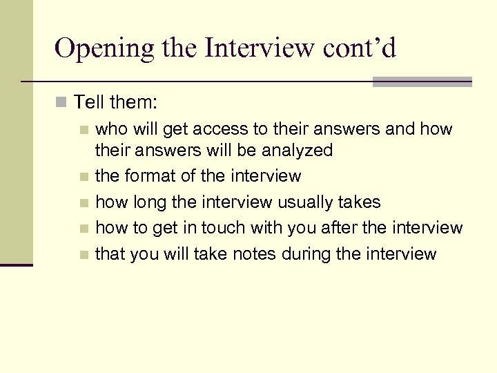 Opening the Interview cont'd n Tell them: n who will get access to their