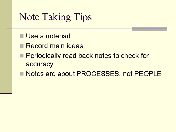 Note Taking Tips n Use a notepad n Record main ideas n Periodically read