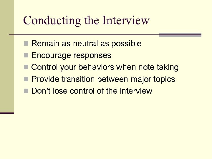 Conducting the Interview n Remain as neutral as possible n Encourage responses n Control