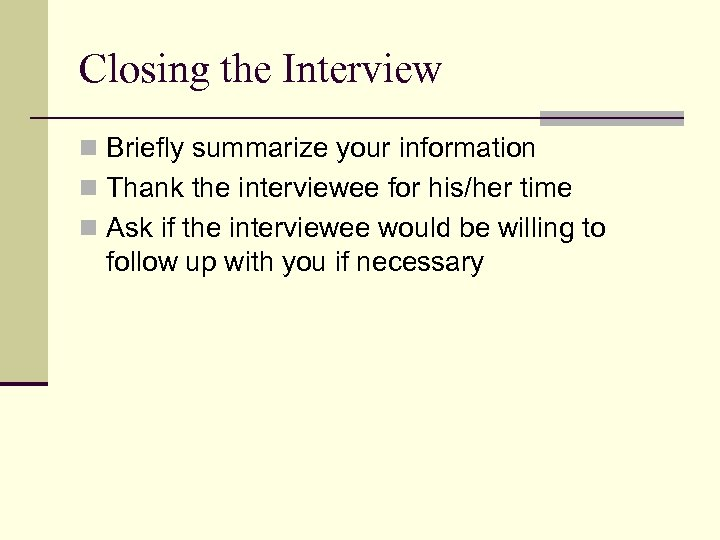 Closing the Interview n Briefly summarize your information n Thank the interviewee for his/her