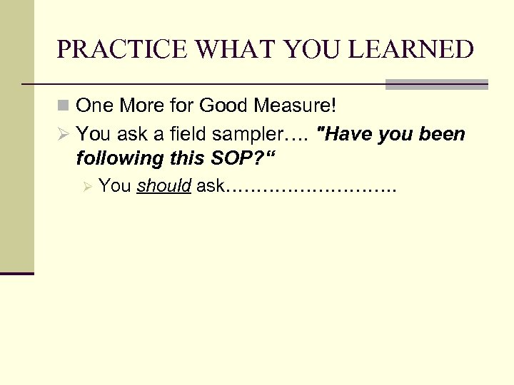 PRACTICE WHAT YOU LEARNED n One More for Good Measure! Ø You ask a