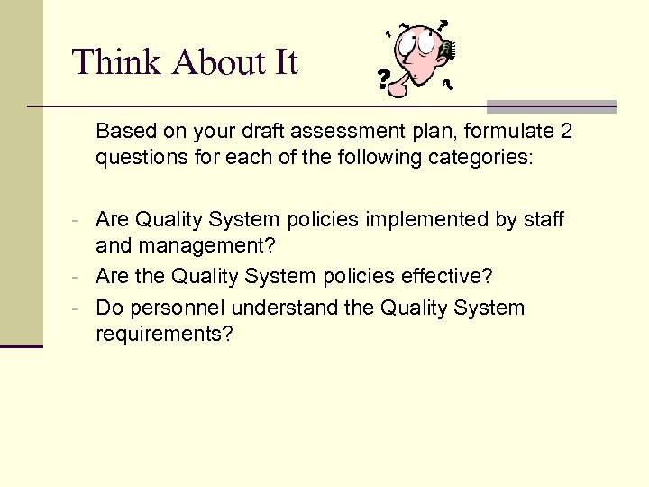 Think About It Based on your draft assessment plan, formulate 2 questions for each