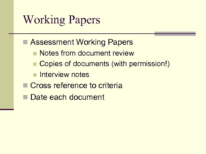 Working Papers n Assessment Working Papers n Notes from document review n Copies of