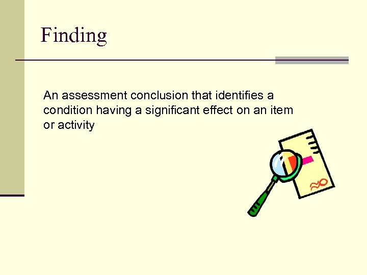 Finding An assessment conclusion that identifies a condition having a significant effect on an