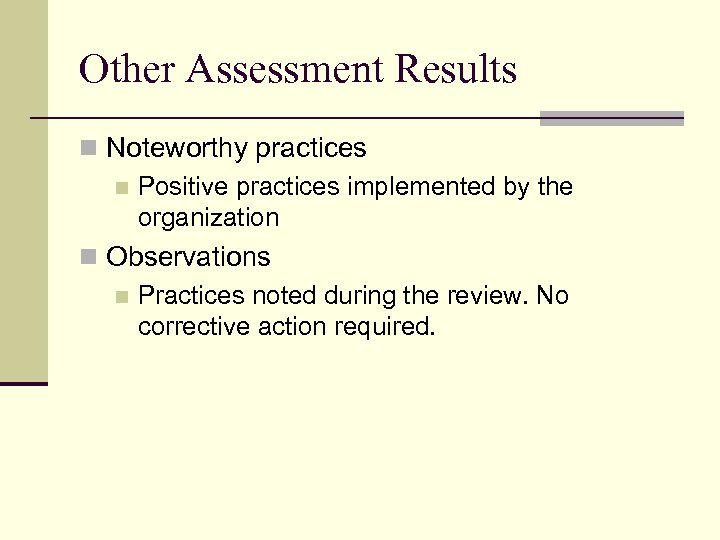 Other Assessment Results n Noteworthy practices n Positive practices implemented by the organization n