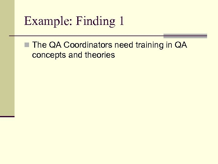 Example: Finding 1 n The QA Coordinators need training in QA concepts and theories