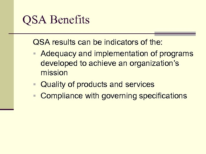 QSA Benefits QSA results can be indicators of the: § Adequacy and implementation of