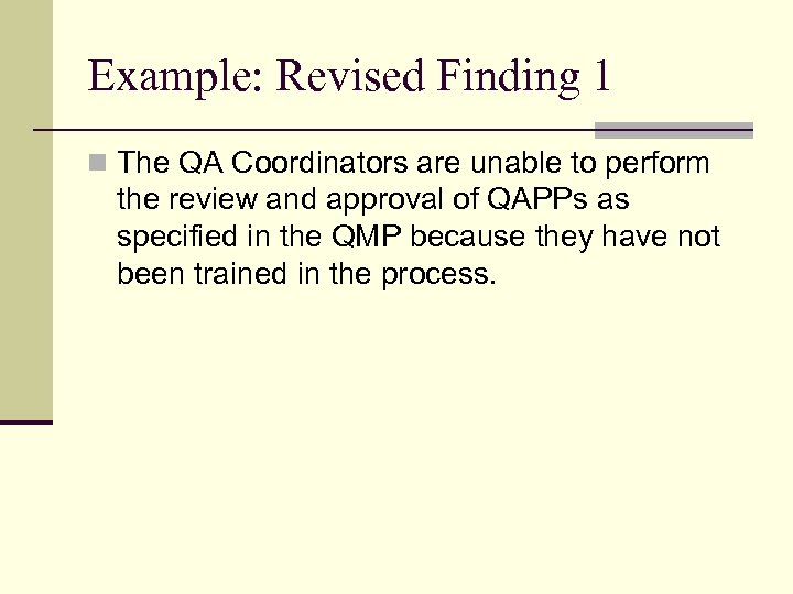 Example: Revised Finding 1 n The QA Coordinators are unable to perform the review