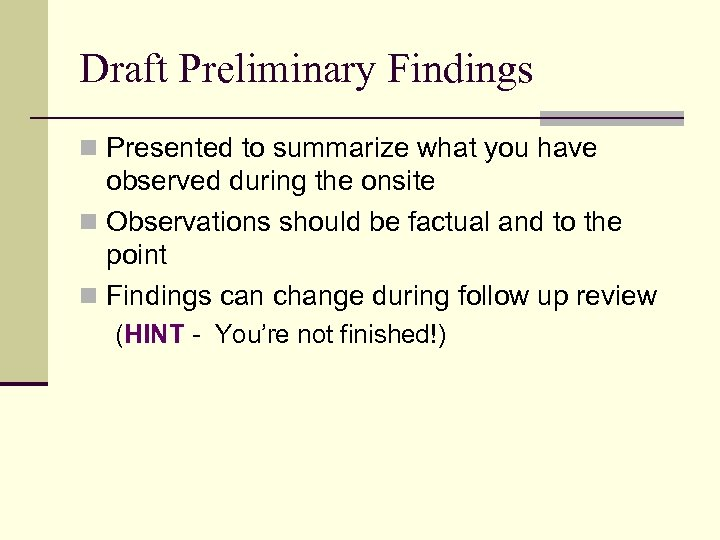 Draft Preliminary Findings n Presented to summarize what you have observed during the onsite