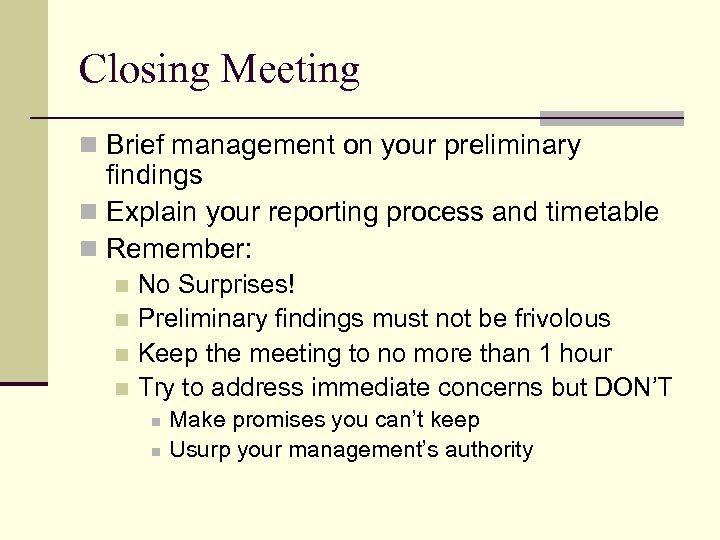 Closing Meeting n Brief management on your preliminary findings n Explain your reporting process