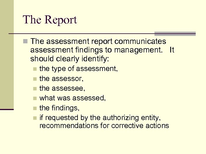 The Report n The assessment report communicates assessment findings to management. It should clearly