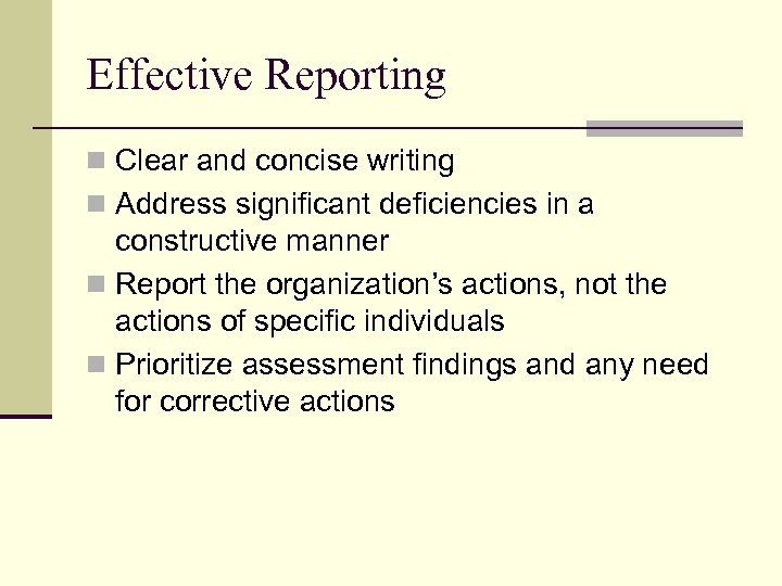 Effective Reporting n Clear and concise writing n Address significant deficiencies in a constructive