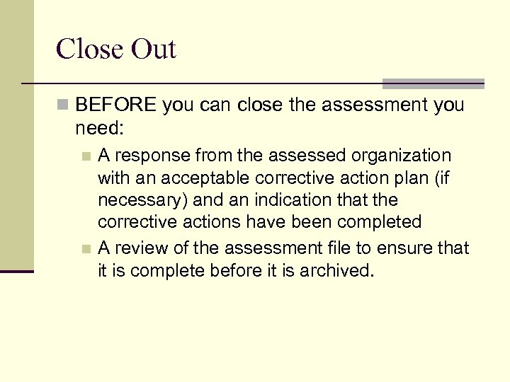 Close Out n BEFORE you can close the assessment you need: A response from