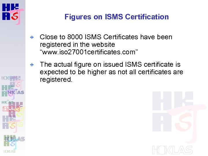Figures on ISMS Certification Close to 8000 ISMS Certificates have been registered in the
