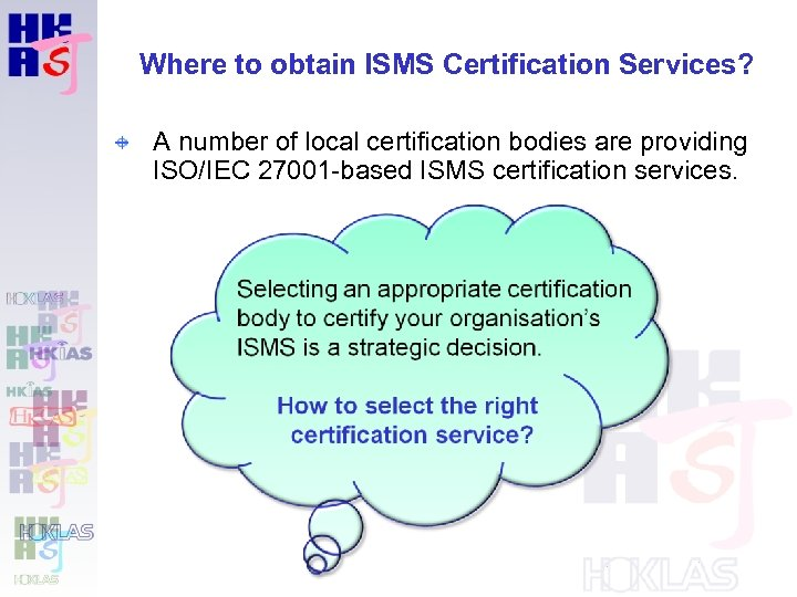 Where to obtain ISMS Certification Services? A number of local certification bodies are providing