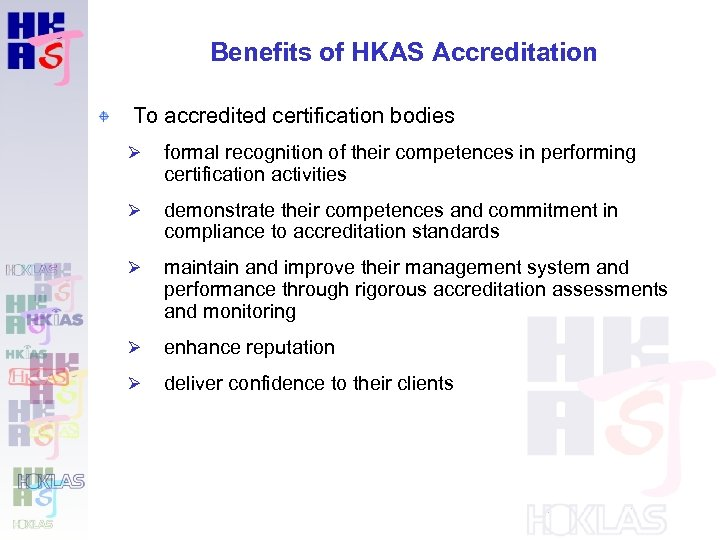Benefits of HKAS Accreditation To accredited certification bodies Ø formal recognition of their competences