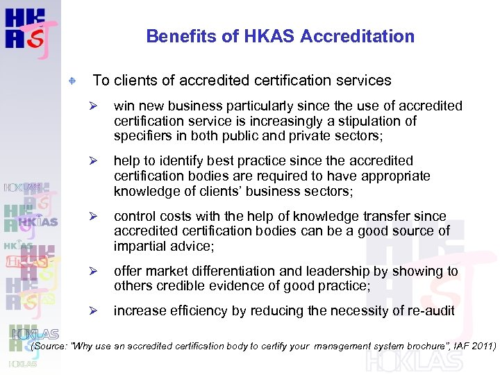 Benefits of HKAS Accreditation To clients of accredited certification services Ø win new business