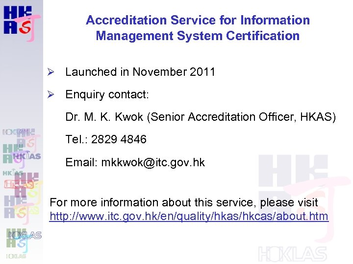 Accreditation Service for Information Management System Certification Ø Launched in November 2011 Ø Enquiry