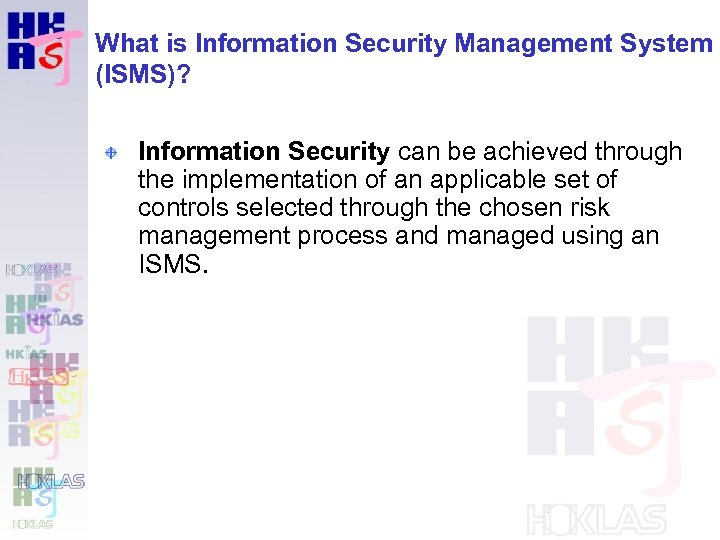 What is Information Security Management System (ISMS)? Information Security can be achieved through the