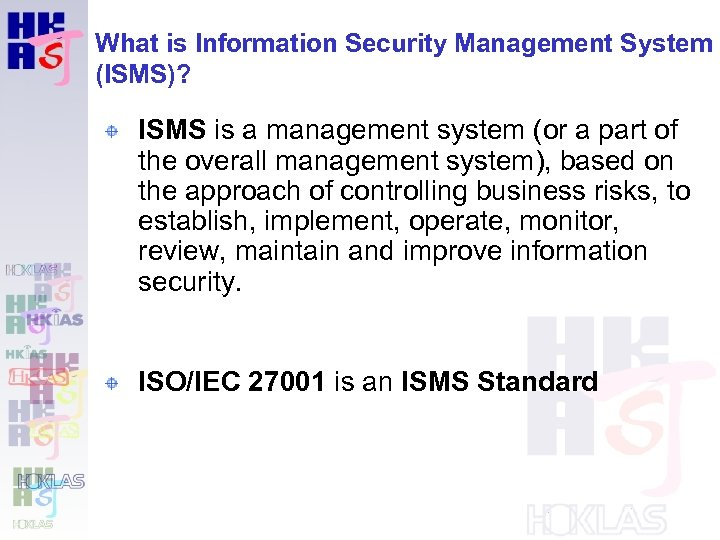 What is Information Security Management System (ISMS)? ISMS is a management system (or a