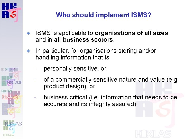 Who should implement ISMS? ISMS is applicable to organisations of all sizes and in