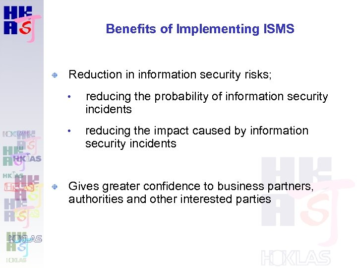 Benefits of Implementing ISMS Reduction in information security risks; • reducing the probability of