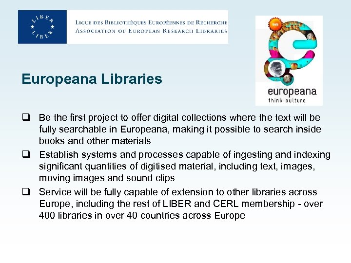 Europeana Libraries q Be the first project to offer digital collections where the text