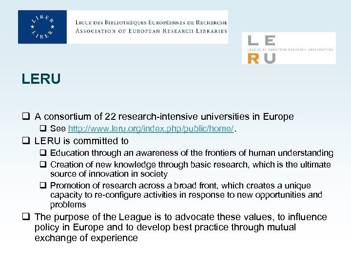 LERU q A consortium of 22 research-intensive universities in Europe q See http: //www.