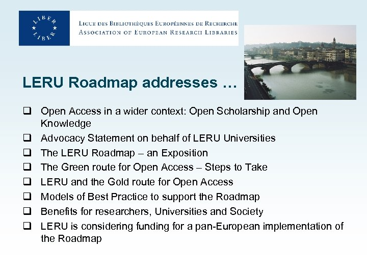 LERU Roadmap addresses … q Open Access in a wider context: Open Scholarship and