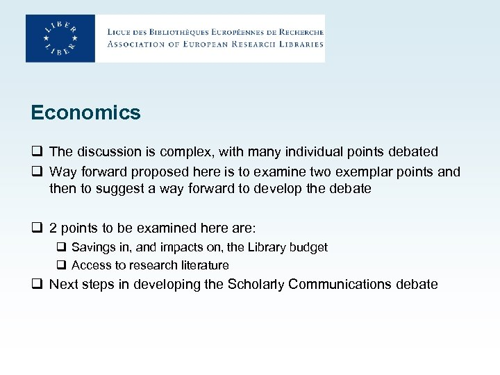 Economics q The discussion is complex, with many individual points debated q Way forward