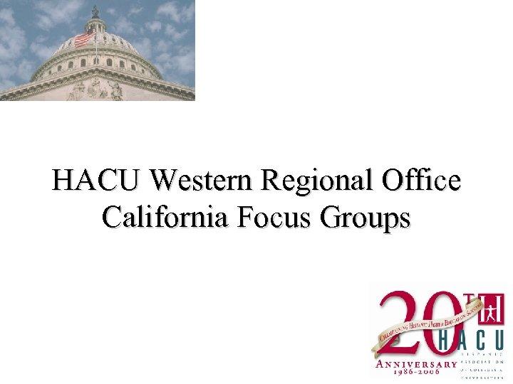 HACU Western Regional Office California Focus Groups