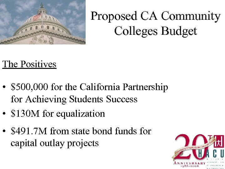 Proposed CA Community Colleges Budget The Positives • $500, 000 for the California Partnership