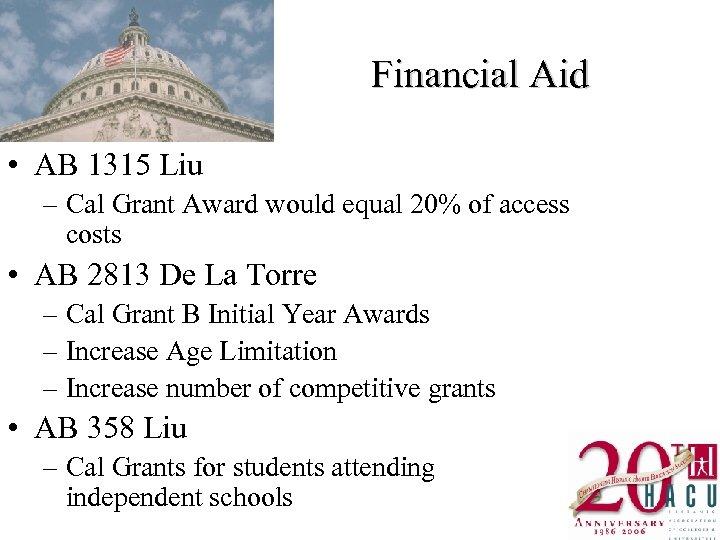 Financial Aid • AB 1315 Liu – Cal Grant Award would equal 20% of